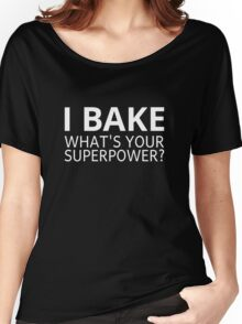 I Bake. What's Your Superpower? Women's Relaxed Fit T-Shirt