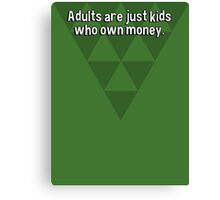 Adults are just kids who own money. Canvas Print