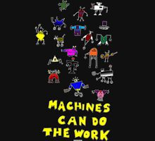 Machines can do the work T-Shirt