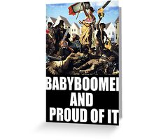 Babyboomer and proud of it Greeting Card