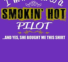 I'm Married To A Smokin' Hot PILOT ......And Yes, She Bought Me This Shirt by birthdaytees