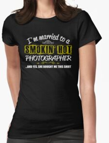 I'm Married To A Smokin' Hot PHOTOGRAPHER ......And Yes, She Bought Me This Shirt T-Shirt