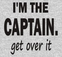 I'm the Captain... Get Over It. Kids Tee