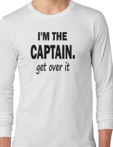 I'm the Captain... Get Over It. Long Sleeve T-Shirt