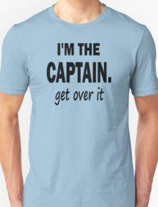 I'm the Captain... Get Over It. Unisex T-Shirt