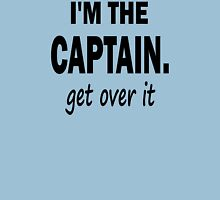 I'm the Captain... Get Over It. T-Shirt