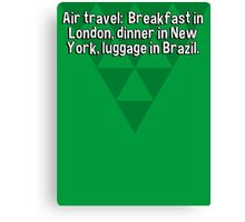 Air travel:  Breakfast in London' dinner in New York' luggage in Brazil. Canvas Print