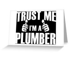 Trust Me I'm A Plumber - Tshirts Greeting Card