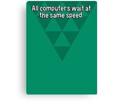 All computers wait at the same speed. Canvas Print