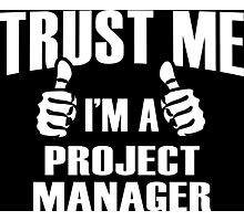 Trust Me I'm A Project Manager - Tshirts Photographic Print
