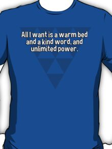 All I want is a warm bed and a kind word' and unlimited power. T-Shirt