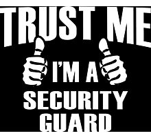 Trust Me I'm A Security Guard - Tshirts Photographic Print