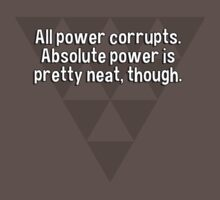 All power corrupts. Absolute power is pretty neat' though. T-Shirt