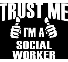 Trust Me I'm A Social Worker - Tshirts Photographic Print