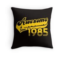 Awesome Since 1985 Throw Pillow