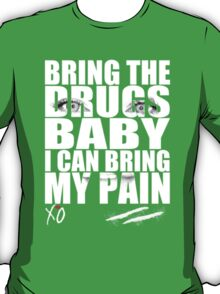 Bring The Drugs Baby T-Shirt