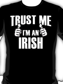 Trust Me I'm An Irish - Tshirts T-Shirt