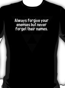 Always forgive your enemies but never forget their names. T-Shirt