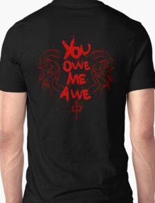 YOU OWE ME AWE 1 Unisex T-Shirt