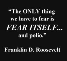 The Only thing we have to fear is fear itself... and polio by seejaysullivan