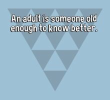 An adult is someone old enough to know better. by margdbrown