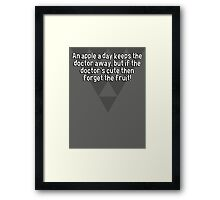 An apple a day keeps the doctor away' but if the doctor's cute then forget the fruit! Framed Print