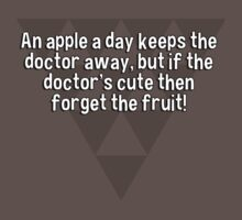 An apple a day keeps the doctor away' but if the doctor's cute then forget the fruit! by margdbrown