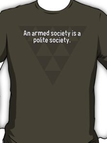 An armed society is a polite society. T-Shirt