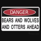 Danger! Bears and Wolves and Otters Ahead by mancerbear