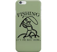 Fishing, It's The Reel Thing. iPhone Case/Skin