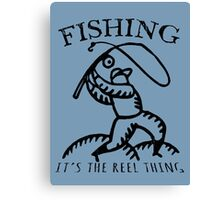 Fishing, It's The Reel Thing. Canvas Print