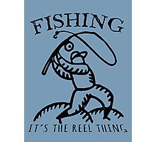 Fishing, It's The Reel Thing. Photographic Print