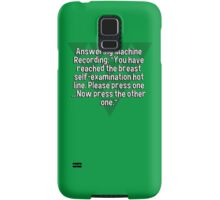 """Answering Machine Recording: """"You have reached the breast self-examination hot line. Please press one ...Now press the other one."""" Samsung Galaxy Case/Skin"""