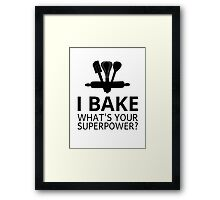 I Bake What's Your Superpower? Framed Print