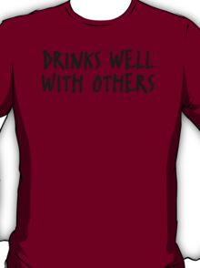 Drinks Well With Others Funny T-Shirt & Hoodies T-Shirt
