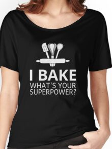 I Bake What's Your Superpower? Women's Relaxed Fit T-Shirt