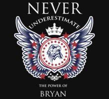 Never Underestimate The Power Of Bryan - Tshirts & Accessories by tshirts2015