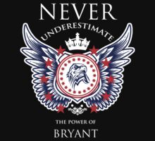 Never Underestimate The Power Of Bryant - Tshirts & Accessories by tshirts2015