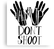 Hands Up Don't Shoot Canvas Print