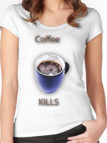 Coffe kills Women's Fitted Scoop T-Shirt