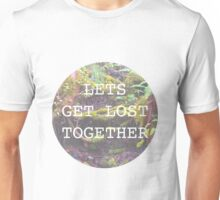 Lets Get Lost Together Unisex T-Shirt