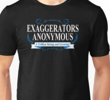 Exaggerators Anonymous A trillion Strong and Growing Unisex T-Shirt