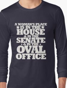 A womans place is in the house senate and oval office Long Sleeve T-Shirt