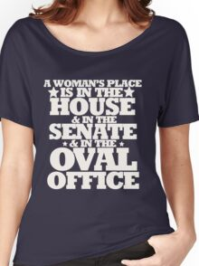 A womans place is in the house senate and oval office Women's Relaxed Fit T-Shirt