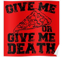 give me pizza or give me death Poster