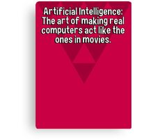 Artificial Intelligence: The art of making real computers act like the ones in movies. Canvas Print
