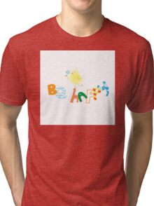 Be happy. Tri-blend T-Shirt