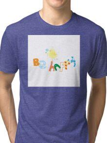 Be happy. Tri-blend T-Shirt
