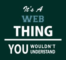 Its a WEB thing, you wouldn't understand by Bernardos