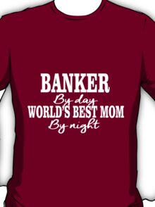 BANKER BY DAY WORLDS BEST MOM BY NIGHT T-Shirt